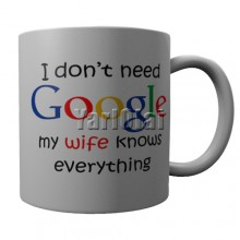 I Don't need Google my wife ..