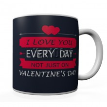I Love You Every Day Mug